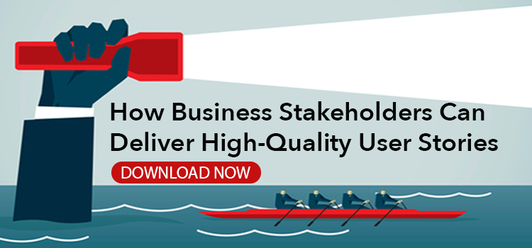 How Business Stakeholders Can Deliver High-Quality User Stories - Whitepaper